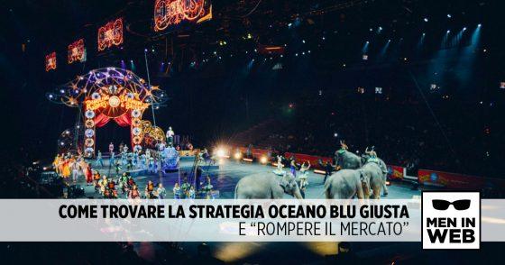 """Come trovare la strategia Oceano Blu giusta e """"rompere il mercato"""""""
